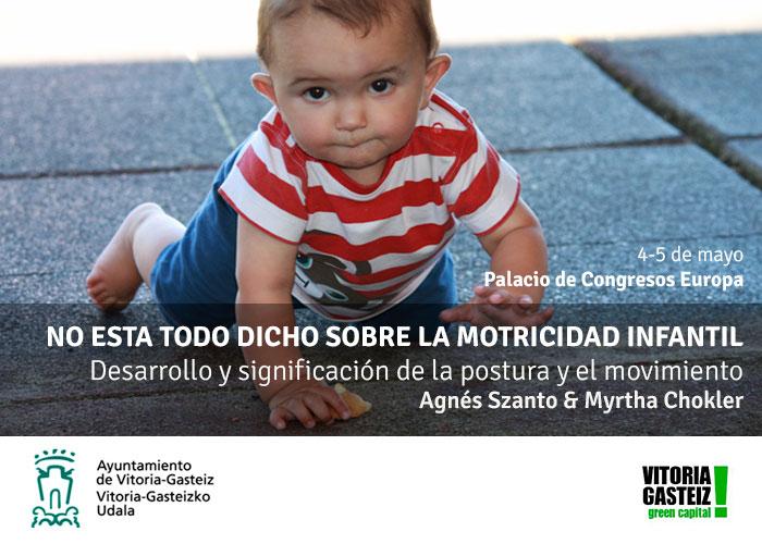NO ESTA TODO DICHO SOBRE LA MOTRICIDAD INFANTIL. Desarrollo y significación de la postura y el movimiento. Agnés Szanto eta Myrtha Chokler